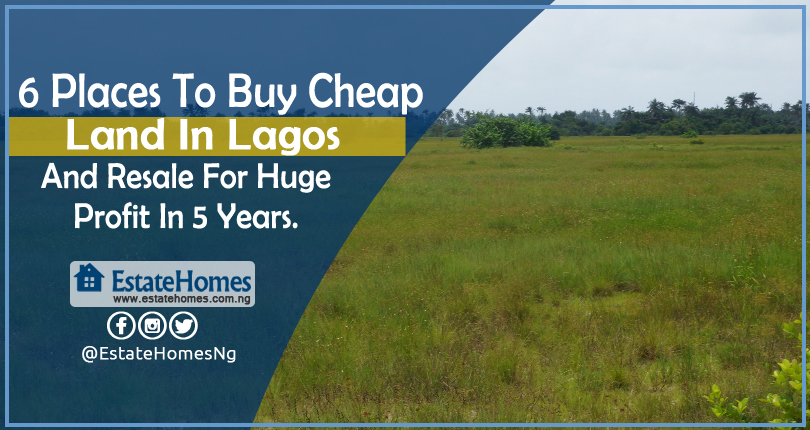 6 Places To Buy Cheap Land In Lagos And Resale For Huge Profit In 5 Years.